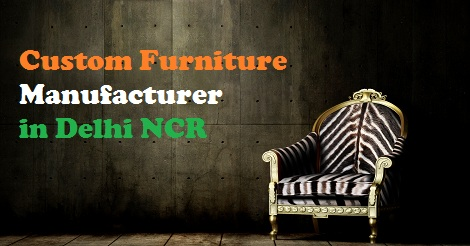 Custom Furniture Manufacturers in Delhi NCR